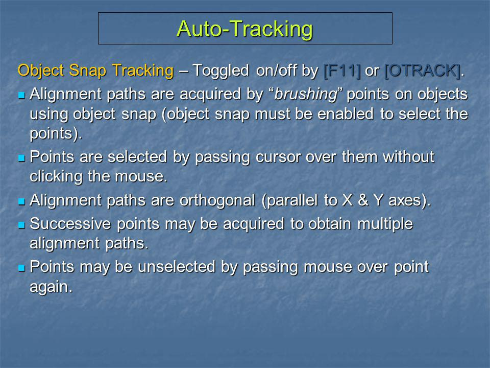 Auto-Tracking Object Snap Tracking – Toggled on/off by [F11] or [OTRACK].